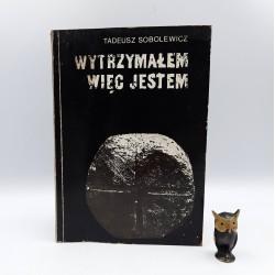 """Sobolewicz T. """" Wytrzymałem więc jestem """" Oświęcim1991"""