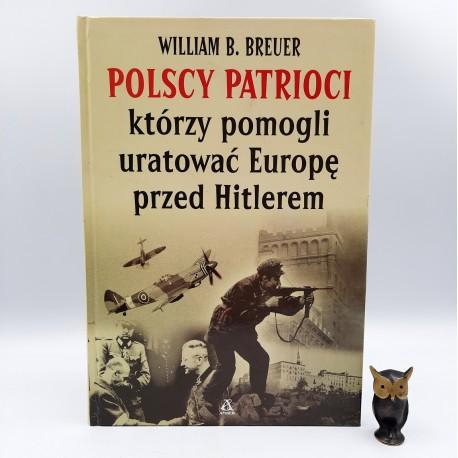 """Breuer W. """" Polscy Patrioci którzy pomogli uratować Europę przed Hitlerem"""" Warszawa 1994"""