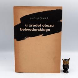"""Garlicki A. """" U źródeł obozu belwederskiego """" Warszawa 1981"""