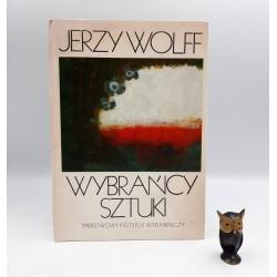 """Wolff J. """" Wybrańcy sztuki """" Warszawa 1982"""