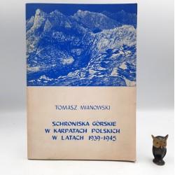 """Mianowski T. """" Schroniska górskie w Karpatach Polskich w latach 1939 -1945 """" Warszawa 1987"""