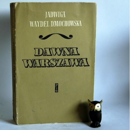"""Dmochowska Waydel J."""" Dawna Warszawa"""" Warszawa 1958"""