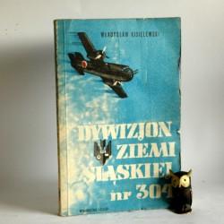 """Kisielewski W."""" Dywizjon Ziemi Śląskiej nr 304"""" Katowice 1967"""