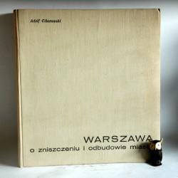"""Ciborowski A. """" Warszawa o zniszczeniu i odbudowie miasta"""" Warszawa 1964"""