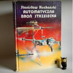 """Kochański S. """" Automatyczna broń strzelecka"""" Warszawa 1991"""