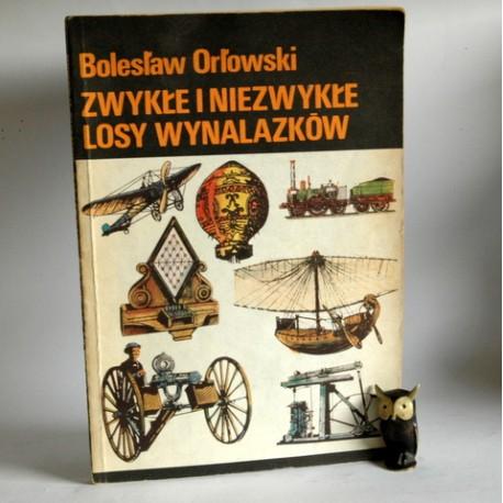 """Orłowski B"""" Zwykłe i niezwykłe losy wynalazków"""" Warszawa 1989"""