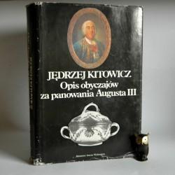 """Kitowicz J. """" Opis obyczajów za panowania Augusta III"""" Warszawa 1985"""