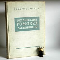 """Dopierała B."""" Polskie losy Pomorza Zachodniego"""" Poznań 1970"""