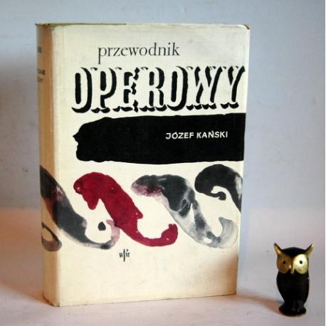 """Kański J."""" Przewodnik Operowy"""" Kraków 1964"""