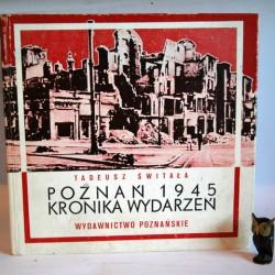 """Świtała T. """" Poznań 1945 Kronika wydarzeń"""" Poznań 1986"""