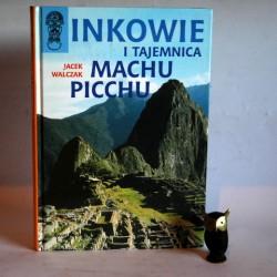 """Walczak J. """" Inkowie i Tajemnica Machu Picchu"""" Warszawa 2003"""