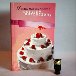 """Matuszkiewicz I. """"Seryjny narzyczony"""" Warszawa 2006"""
