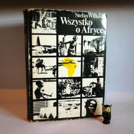 """Wilkosz S. """" Wszystko o Afryce"""" Warszawa 1982"""