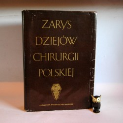 """""""Zarys dziejów chirurgii polskiej"""" Nosczyk W. (red) Warszawa 1989"""