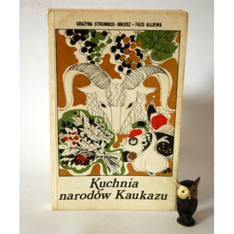 """Strumiłło-Miłosz G."""" Kuchnia narodów Kaukazu"""" Warszawa 1978"""