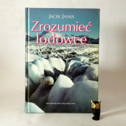 """Jania J."""" Zrozumieć lodowce"""" Warszawa 1996"""