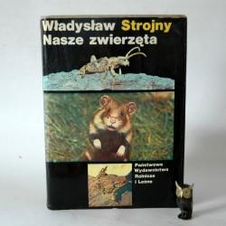 """Strojny W."""" Nasze zwierzęta"""" Warszawa 1981"""