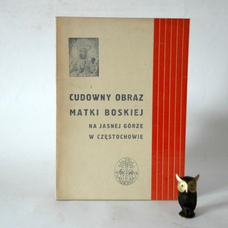 """Raczyński K."""" Cudowny Obraz Matki Boskiej Na Jasnej Górze"""" Częstochowa 1948"""