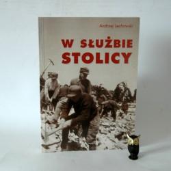 """Lechowski A."""" W słóżbie Stolicy"""" Warszawa 2002"""